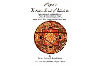 Wejees Eclectic Book of Shadows an Encyclopedia of Magical Herbs, Wiccan Spells and Natural Magic. - A Guide for the Solitary Practitioner, Green Witch, Wicca Beginners and Adepts Alike.