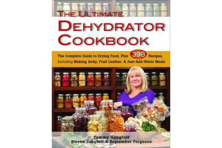 Ultimate Dehydrator Cookbook - The Complete Guide to Drying Food