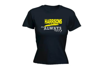 Its a Surname Thing Funny Tee - Harrisons Always Right - (Small Black Womens T Shirt)