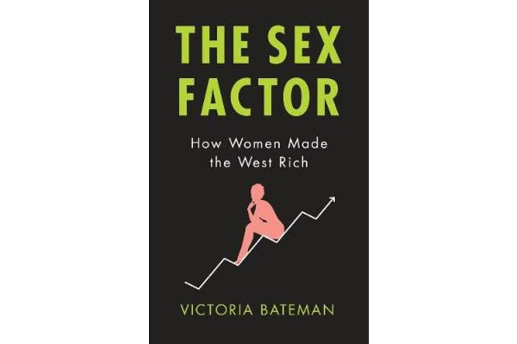 The Sex Factor - How Women Made the West Rich