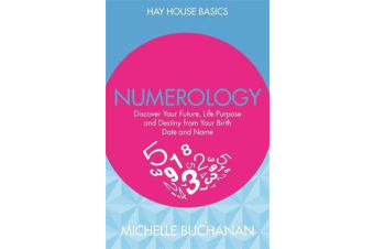 Numerology - Discover Your Future, Life Purpose and Destiny from Your Birth Date and Name