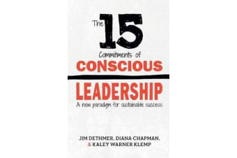 The 15 Commitments of Conscious Leadership - A New Paradigm for Sustainable Success