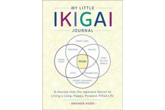 My Little Ikigai Journal - A Journey into the Japanese Secret to Living a Long, Happy, Purpose-Filled Life