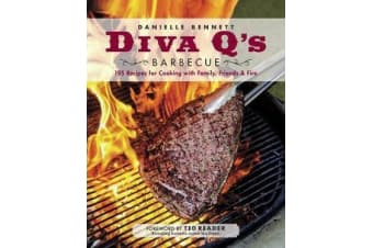Diva Q's Barbecue - 195 Recipes for Cooking with Family, Friends & Fire
