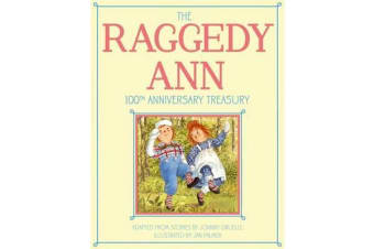The Raggedy Ann 100th Anniversary Treasury - How Raggedy Ann Got Her Candy Heart; Raggedy Ann and Rags; Raggedy Ann and Andy and the Camel