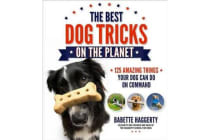The Best Dog Tricks on the Planet - 106 Amazing Things Your Dog Can Do on Command
