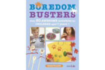 Boredom Busters - Over 50 Awesome Activities for Children Aged 7 Years +