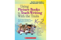 Using Picture Books to Teach Writing with the Traits: K-2 - An Annotated Bibliography of More Than 150 Mentor Texts with Teacher-Tested Lessons
