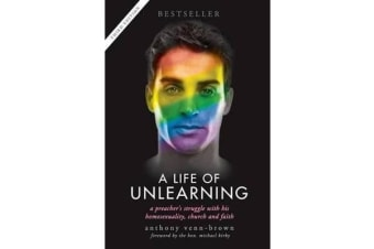 A Life of Unlearning - A Preacher's Struggle with His Homosexuality, Church and Faith