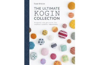 The Ultimate Kogin Collection - Projects and patterns for counted sashiko embroidery