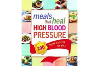 Meals that Heal High Blood Pressure - 200 heart-healthy recipes