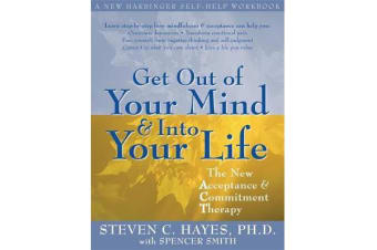 Get Out Of Your Mind And Into Your Life - The New Acceptance and Commitment Therapy