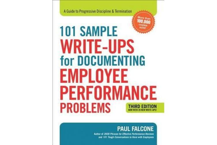 101 Sample Write-Ups for Documenting Employee Performance Problems - A Guide to Progressive Discipline & Termination