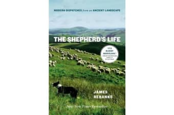 The Shepherd's Life - Modern Dispatches from an Ancient Landscape