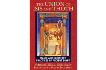 The Union of Isis and Thoth - Magic and Initiatory Practices of Ancient Egypt