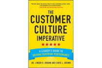 The Customer Culture Imperative - A Leader's Guide to Driving Superior Performance