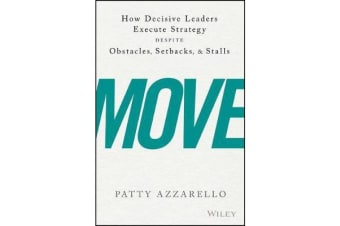 Move - How Decisive Leaders Execute Strategy Despite Obstacles, Setbacks, and Stalls