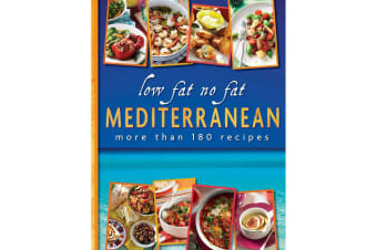 Low Fat No Fat Mediterranean Cooking : More Than 180 Recipes That are Low in Fat, High in Flavour, by Reader's Digest
