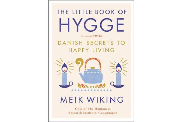 The Little Book of Hygge - Danish Secrets to Happy Living