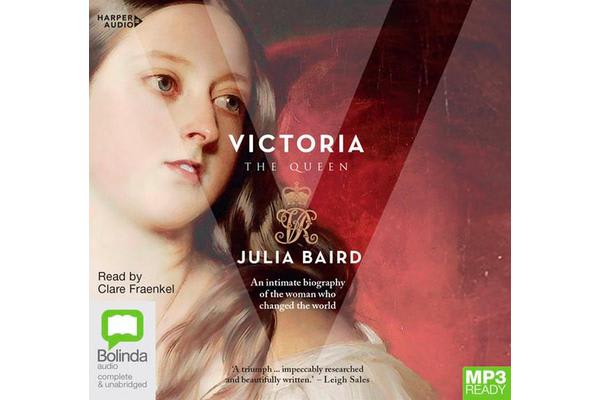 Victoria - The Woman Who Made the Modern World
