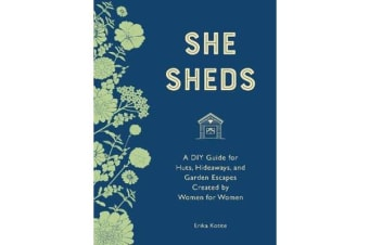 She Sheds (mini edition) - A DIY Guide for Huts, Hideaways, and Garden Escapes Created by Women for Women