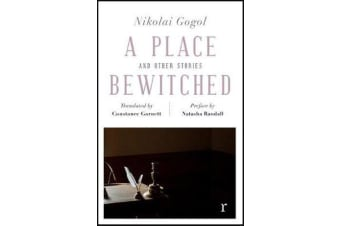 A Place Bewitched and Other Stories (riverrun editions) - a beautiful new edition of Gogol's short fiction, translated by Constance Garnett