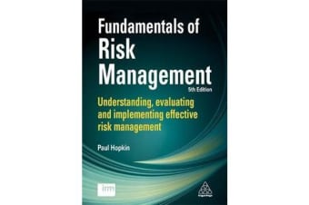 Fundamentals of Risk Management - Understanding, Evaluating and Implementing Effective Risk Management