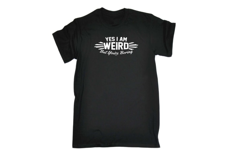123T Funny Tee - Yes I Am Weird But Youre Boring - (X-Large Black Mens T Shirt)