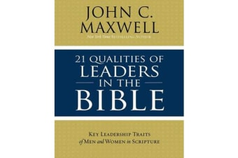21 Qualities of Leaders in the Bible - Key Leadership Traits of the Men and Women in Scripture
