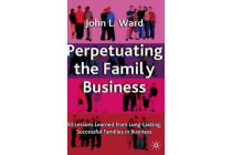 Perpetuating the Family Business - 50 Lessons Learned From Long Lasting, Successful Families in Business