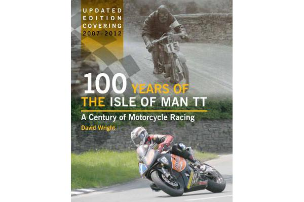 Image of 100 Years of the Isle of Man TT - A Century of Motorcycle Racing - Updated Edition covering 2007 - 2012