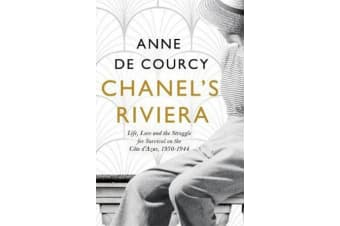Chanel's Riviera - Life, Love and the Struggle for Survival on the Cote d'Azur, 1930-1944