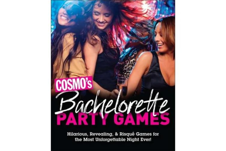 Cosmo's Bachelorette Party Games - Hilarious, Revealing, & Risque Games for the Most Unforgettable Night Ever