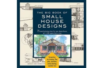 The Big Book Of Small House Designs - 75 Award-Winning Plans for Your Dream House, 1,250 Square Feet or Less