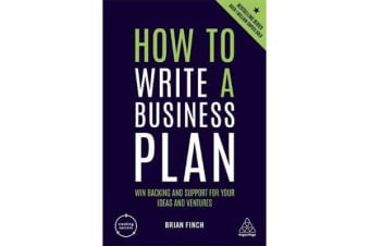 How to Write a Business Plan - Win Backing and Support for Your Ideas and Ventures