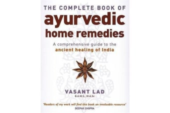 The Complete Book Of Ayurvedic Home Remedies - A comprehensive guide to the ancient healing of India