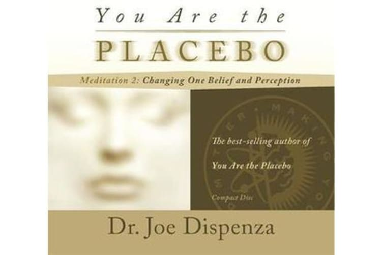 You Are the Placebo Meditation 2 -- Revised Edition - Changing One Belief and Perception (Revised Edition)