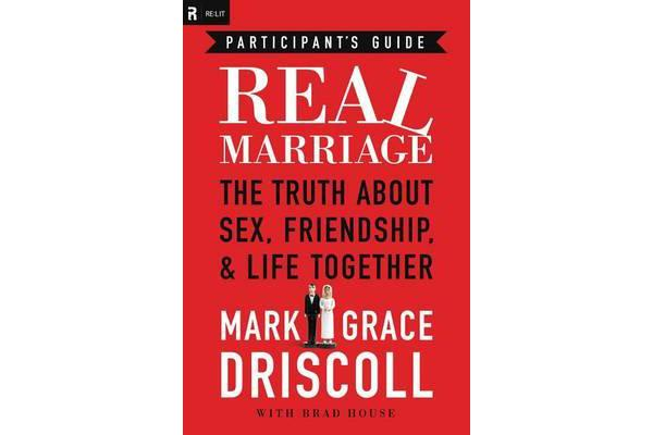 Real Marriage Participant's Guide - The Truth About Sex, Friendship, and Life Together