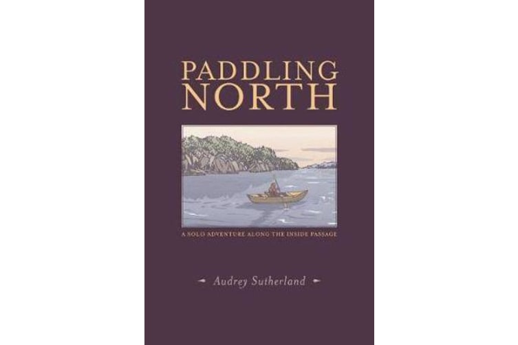 Paddling North - A Solo Adventure Along the Inside Passage