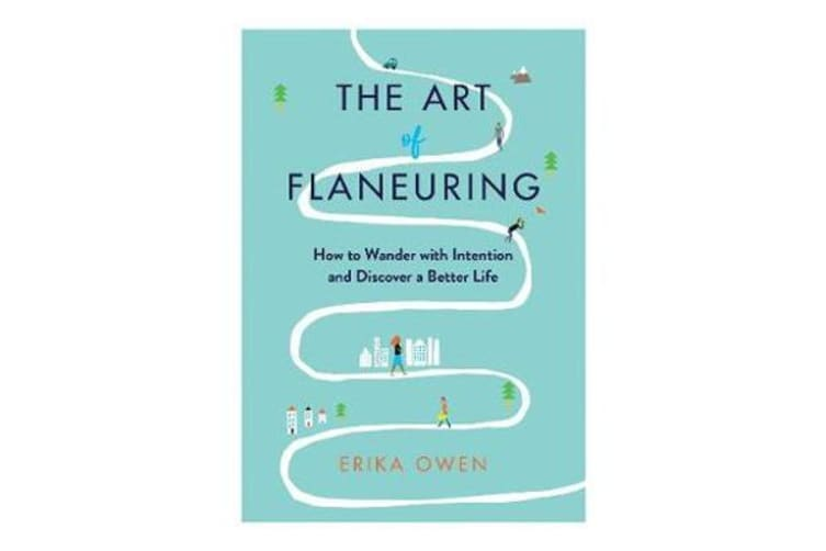The Art of Flaneuring - How to Wander with Intention and Discover a Better Life