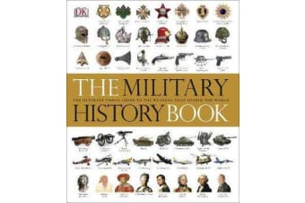 The Military History Book - The Ultimate Visual Guide to the Weapons that Shaped the World