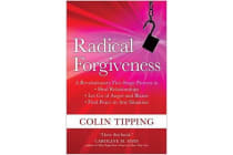 Radical Forgiveness - A Revolutionary Five-Stage Process to Heal Relationships, Let Go of Anger and Blame, Find Peace in Any Situation