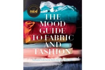 Mood Guide to Fabric and Fashion, The - The Essential Guide from the World's Most Famous Fabric Store