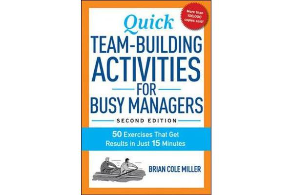 Quick Team-Building Activities for Busy Managers - 50 Exercises That Get Results in Just 15 Minutes
