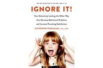 Ignore it! - How Selectively Looking the Other Way Can Decrease Behavioral Problems and Increase Parenting Satisfaction