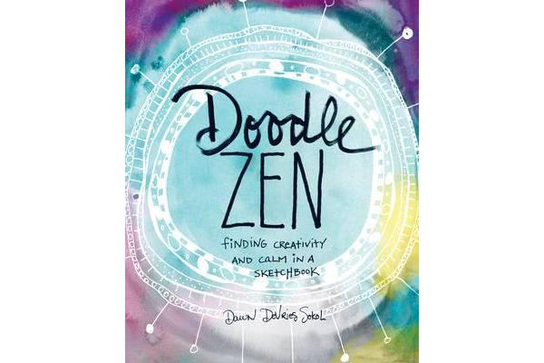 Doodle Zen - Finding Your Creativity and Calm in a Sketchbook