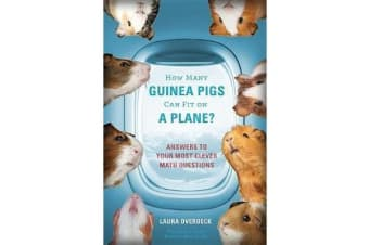 How Many Guinea Pigs Can Fit on a Plane? - Answers to Your Most Clever Math Questions