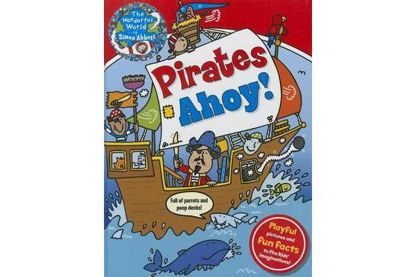 The Wonderful World of Simon Abbott: Pirates Ahoy! - Playful Pictures and Fun Facts to Fire Kids' Imaginations!