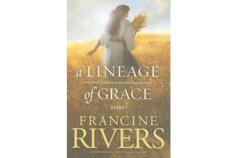 A Lineage of Grace - Five Stories of Unlikely Women Who Changed Eternity