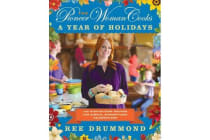 The Pioneer Woman Cooks: A Year of Holidays - 140 Step-By-Step Recipes for Simple, Scrumptious Celebrations